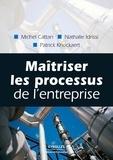 Nathalie Idrissi et Michel Cattan - Maîtriser les processus de l'entreprise.