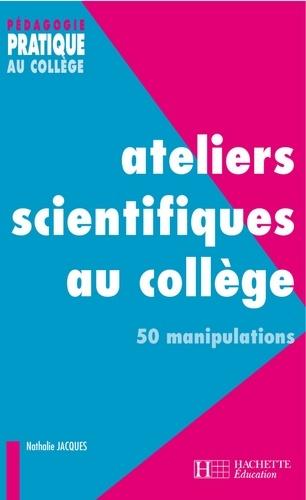 Nathalie Jacques - Ateliers scientifiques au collège - 50 manipulations.