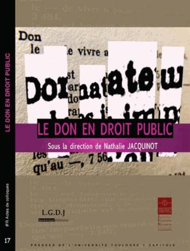 Le don en droit public. Actes du colloque du 1er et 2 décembre 2011 organisé par l'Institut Maurice Hauriou de l'Université Toulouse 1 Capitole