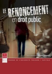 Nathalie Jacquinot - Le renoncement en droit public.