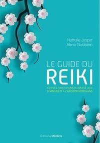 Nathalie Jaspar et Alena Goldstein - Le guide du Reiki - Activez vos chakras grâce aux symboles et à l'imposition des mains.