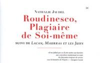 Nathalie Jaudel - Roudinesco, Plagiaire de Soi-même suivi de Lacan, Maurras et les Juifs.