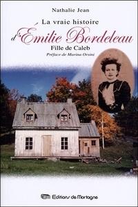 Nathalie Jean - La vraie histoire d'Emilie Bordeleau, fille de Caleb.