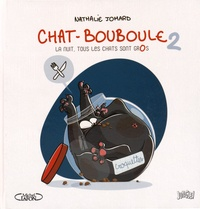 Nathalie Jomard - Chat-Bouboule Tome 2 : La nuit, tous les chats sont gros - Tome 2.