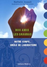 Nos amis les chakras- Notre corps... drôle de laboratoire - Nathalie Jouault |