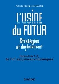 Nathalie Julien et Eric Martin - L'usine du futur - Stratégies et déploiement - 2e éd. - Industrie 4.0, de l'IoT aux jumeaux numériques.