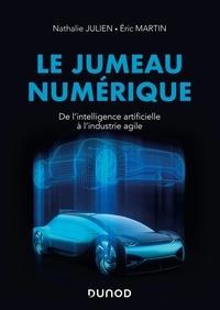 Nathalie Julien et Eric Martin - Le jumeau numérique - De l'intelligence artificielle à l'industrie agile.