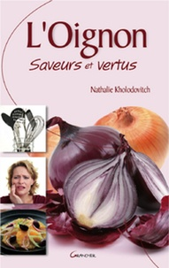 Nathalie Kholodovitch et Nathalie Kholodovitch - L'oignon saveurs et vertus.
