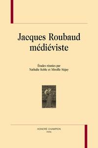 Nathalie Koble et Mireille Séguy - Jacques Roubaud médiéviste.