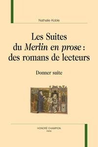 """Nathalie Koble - Les suites du """"Merlin en prose"""" : des romans de lecteurs - Donner suite."""