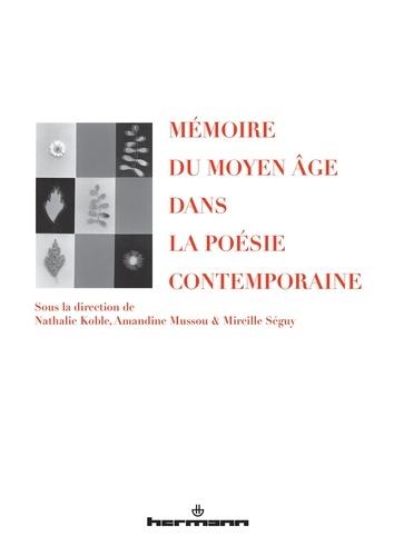 Nathalie Koble et Amandine Mussou - Mémoire du Moyen Age dans la poésie contemporaine.