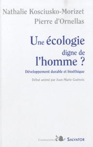 Nathalie Kosciusko-Morizet et Pierre d' Ornellas - Une écologie digne de l'homme ? - Développement durable et bioéthique.