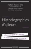 Nathalie Kouamé - Historiographies d'ailleurs - Comment écrit-on l'histoire en dehors du monde occidental ?.