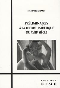 Nathalie Kremer - Préliminaires à la théorie esthétique du XVIIIe siècle.