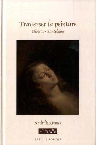Traverser la peinture. Diderot – Baudelaire