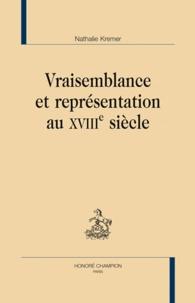Nathalie Kremer - Vraisemblance et représentation au XVIIIe siècle.