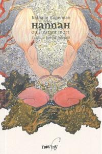 Nathalie Kuperman - Hannah ou l'instant mort.