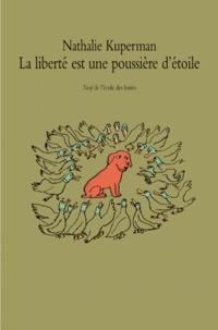 Nathalie Kuperman - La liberté est une poussière d'étoiles.