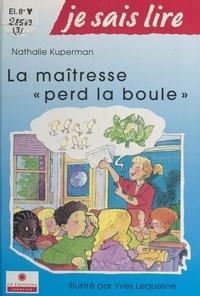 Nathalie Kuperman et Yves Lequesne - La maîtresse perd la boule.