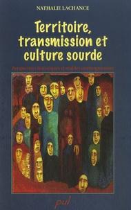 Nathalie Lachance - Territoire, transmission et culture sourde - Perspectives historiques et réalités contemporaines.