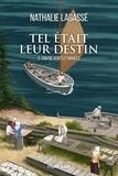 Nathalie Lagassé - Tel était leur destin  : Tel était leur destin - Tome 3 - Contre vents et marées.