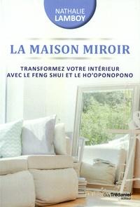 Nathalie Lamboy - La maison miroir - Transformer sa vie de l'intérieur avec le Feng Shui et Ho'oponopono.
