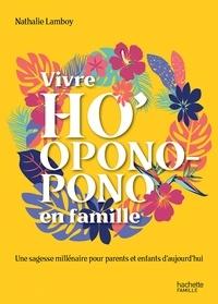 Téléchargements ebook gratuits pour ipad Vivre Ho'oponopono en famille  - Une sagesse millénaire pour parents et enfants d'aujourd'hui par Nathalie Lamboy  9782017077848 (French Edition)
