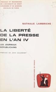Nathalie Lambrichs et Jean Gaudemet - La liberté de la presse en l'an IV - Les journaux républicains.