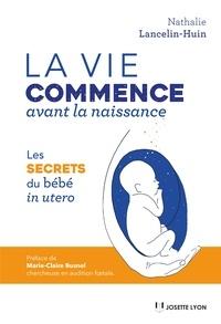 Nathalie Lancelin-Huin - La vie commence avant la naissance - La vie commence avant la naissance.