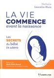 Nathalie Lancelin-Huin - La vie commence avant la naissance - Les secrets du bébé in utero.
