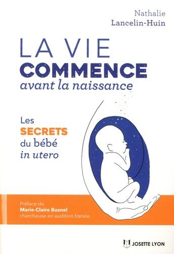 La vie commence avant la naissance. Les secrets du bébé in utero