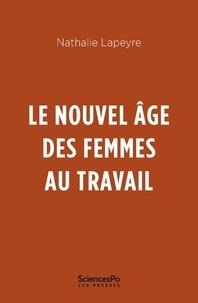 Nathalie Lapeyre - Le nouvel âge des femmes au travail.