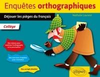 Enquêtes orthographiques- Déjouer les pièges du français - Nathalie Laurent |