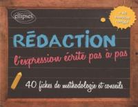 Rédaction, l'expression écrite pas à pas- 40 fiches de méthodologie et conseils - Nathalie Laurent  