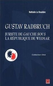 Nathalie Le Bouëdec - Gustav Radbruch, juriste de gauche sous la République de Weimar.