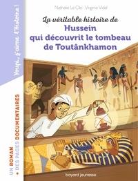 Virginie Vidal et Nathalie Le Cleï - La véritable histoire de Hussein qui découvrit le tombeau de Toutankhamon.