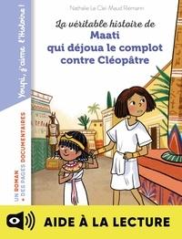 Maud Riemann et Nathalie Le Cleï - La véritable histoire de Maati, qui déjoua le complot contre Cléopâtre - Lecture aidée.
