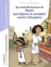 Maud Riemann et Nathalie Le Cleï - La véritable histoire de Maati, qui déjoua le complot contre Cléopâtre.
