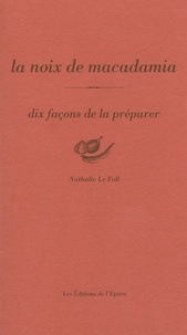 Nathalie Le Foll - La noix de macadamia - Dix façons de la préparer.