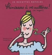 Nathalie Le Foll et Soledad Bravi - Princesses à vos cuillères ! (en argent) - 30 Recettes royales.