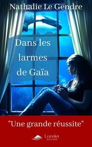 Nathalie Le Gendre - Dans les larmes de Gaïa.