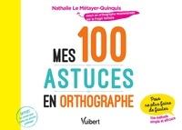 Nathalie le Metayer et Nathalie Le Métayer - Mes 100 astuces en orthographe - Pour ne plus faire de fautes !.