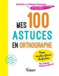 Nathalie Le Métayer-Quinquis - Mes 100 astuces en orthographe.