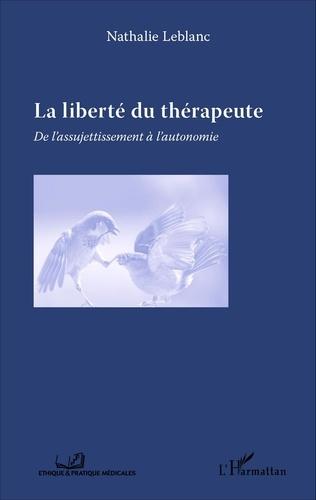 La liberté du thérapeute. De l'assujetissement à l'autonomie