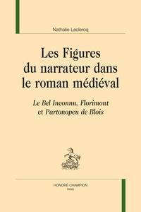 Nathalie Leclercq - Les figures du narrateur dans le roman médiéval - Le Bel Inconnu, Florimont et Partonopeu de Blois.