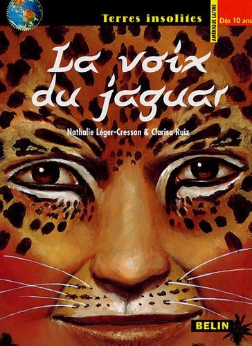 Nathalie Léger-Cresson et Clarisa Ruiz - La voix du jaguar.