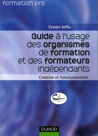 Nathalie Legoupil et  Centre INFFO - Guide à l'usage des organismes de formation et des formateurs indépendants - Création et fonctionnement.