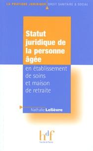 Nathalie Lelièvre - Statut juridique de la personne âgée en établissement de soins et maison de retraite.