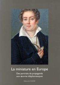 Nathalie Lemoine-Bouchard - La miniature en Europe - Des portraits de propagande aux oeuvres éléphantesques.