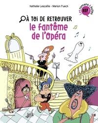 Nathalie Lescaille et Marion Puech - A toi de retrouver le fantôme de l'opéra.